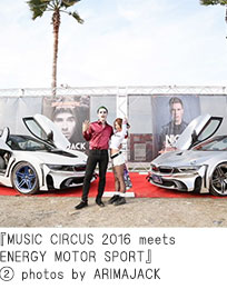 『MUSIC CIRCUS 2016 meets ENERGY MOTOR SPORT』② photos by ARIMAJACK